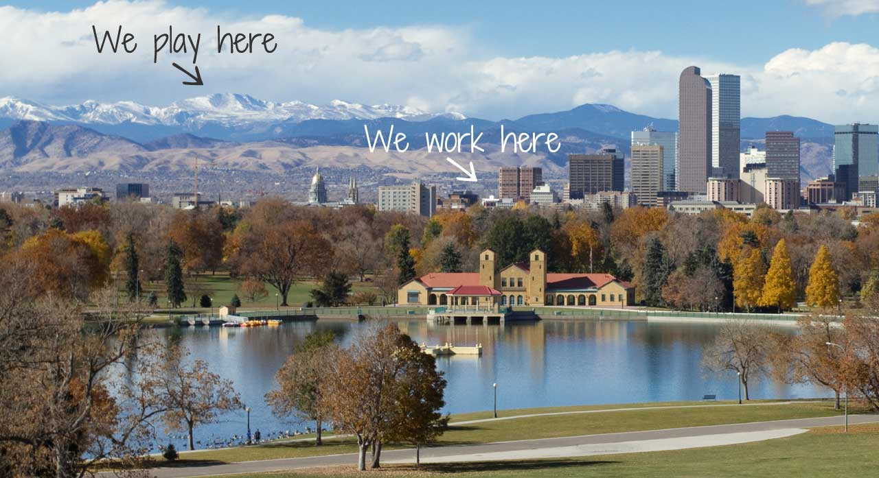 Denver, Colorado | We work hard and we play harder.
